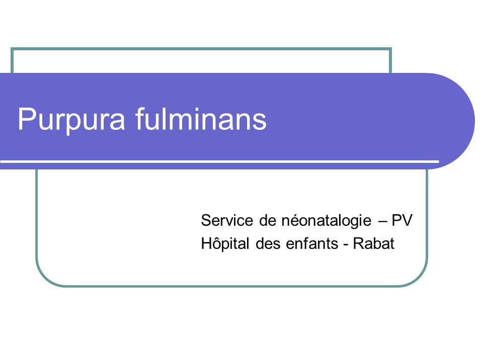 Purpura fulminans Service de néonatalogie – PV Hôpital des enfants - Rabat