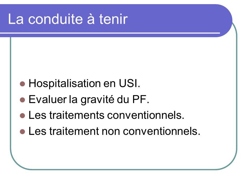 La conduite à tenir Hospitalisation en USI. Evaluer la gravité du PF. Les traitements conventionnels. Les traitement non conventionnels.