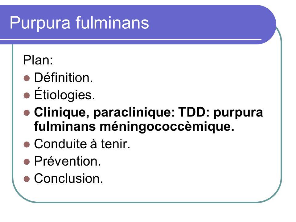 Purpura fulminans Plan: Définition. Étiologies. Clinique, paraclinique: TDD: purpura fulminans méningococcèmique. Conduite à tenir. Prévention. Conclu