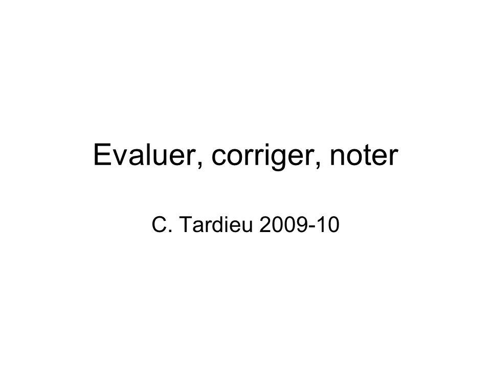 Evaluer, corriger, noter C. Tardieu 2009-10
