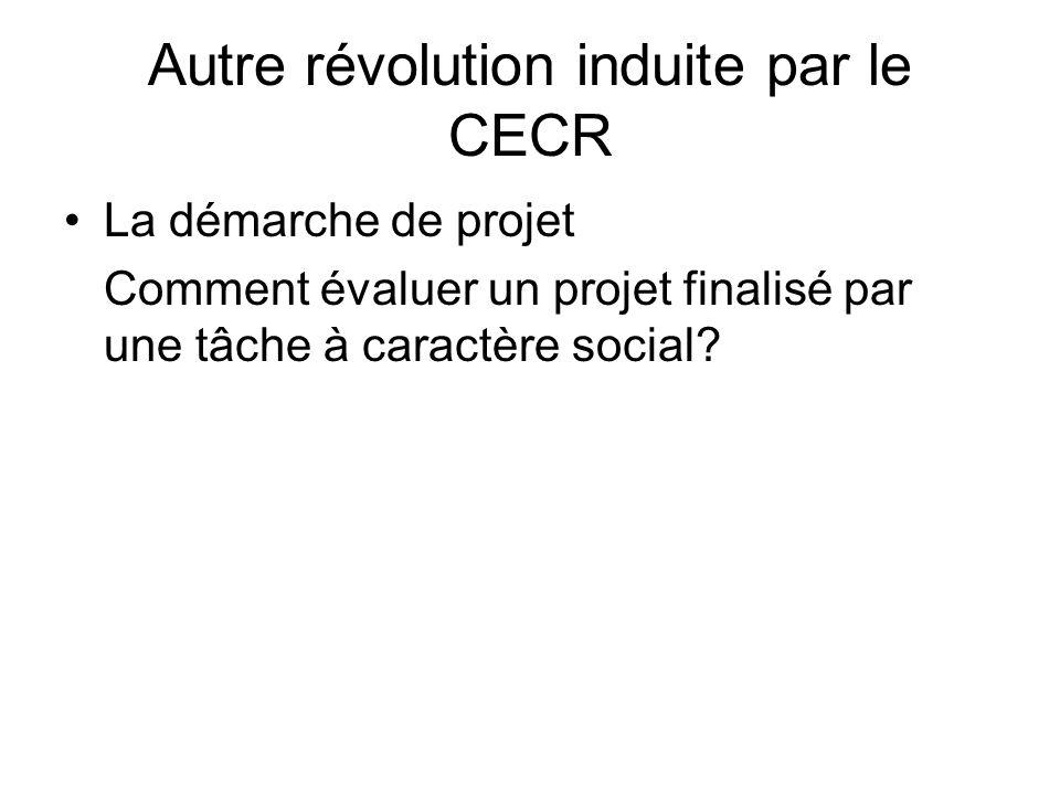 Autre révolution induite par le CECR La démarche de projet Comment évaluer un projet finalisé par une tâche à caractère social?