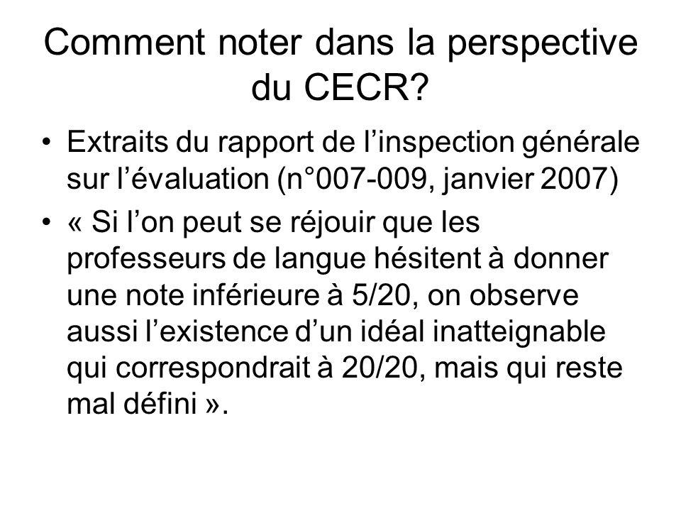 Comment noter dans la perspective du CECR? Extraits du rapport de linspection générale sur lévaluation (n°007-009, janvier 2007) « Si lon peut se réjo