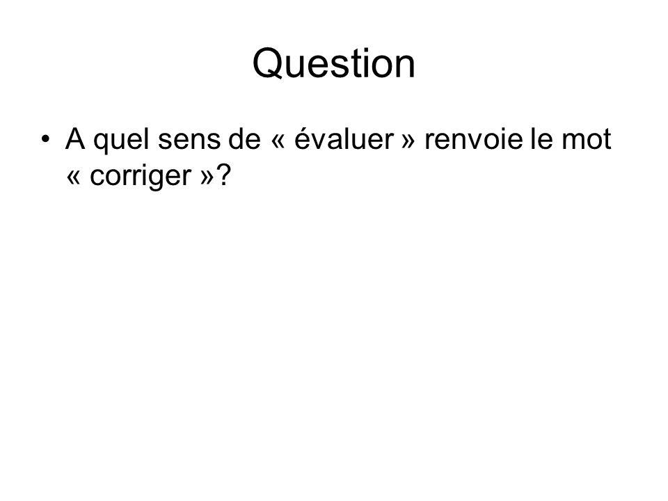 Question A quel sens de « évaluer » renvoie le mot « corriger »