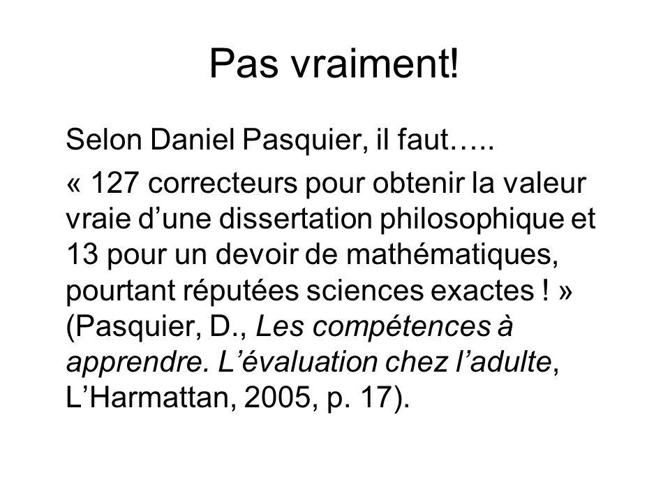 Pas vraiment! Selon Daniel Pasquier, il faut….. « 127 correcteurs pour obtenir la valeur vraie dune dissertation philosophique et 13 pour un devoir de