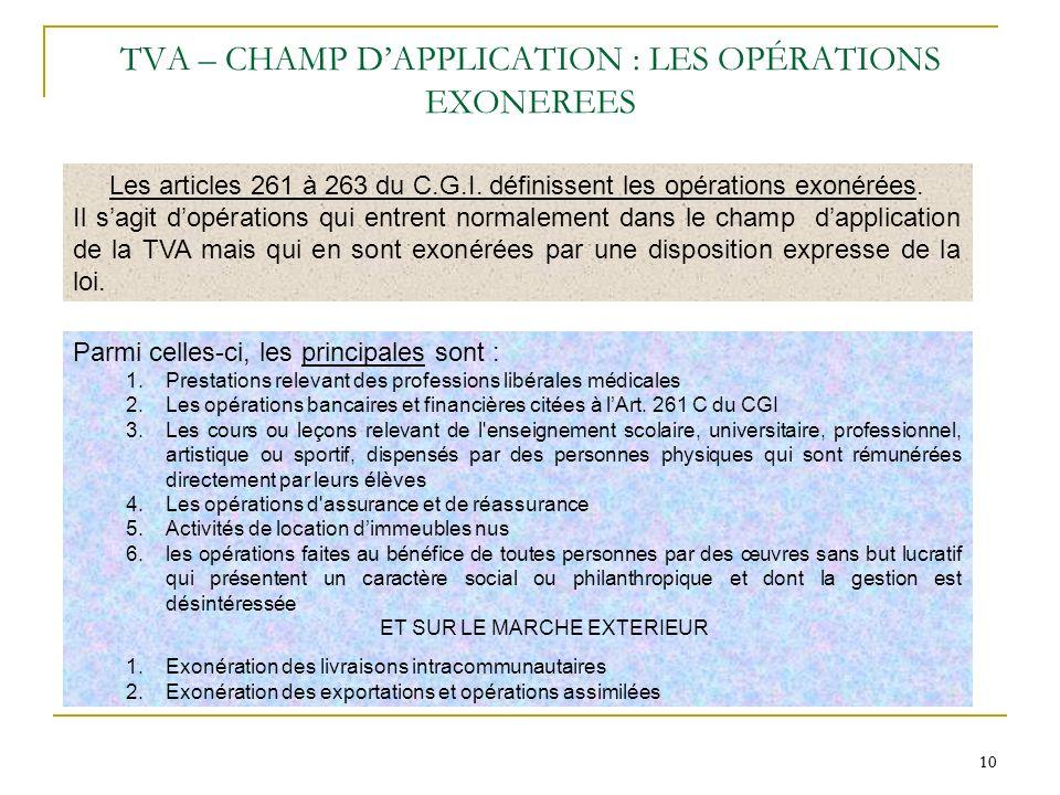 10 TVA – CHAMP DAPPLICATION : LES OPÉRATIONS EXONEREES Les articles 261 à 263 du C.G.I. définissent les opérations exonérées. Il sagit dopérations qui