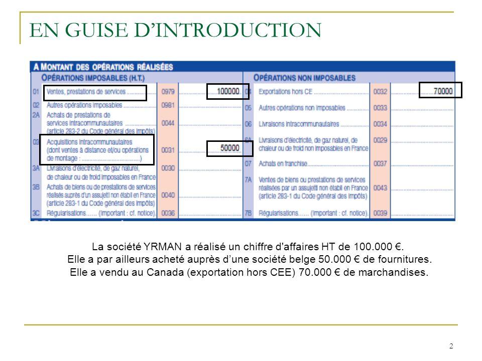 2 EN GUISE DINTRODUCTION La société YRMAN a réalisé un chiffre d'affaires HT de 100.000. Elle a par ailleurs acheté auprès dune société belge 50.000 d