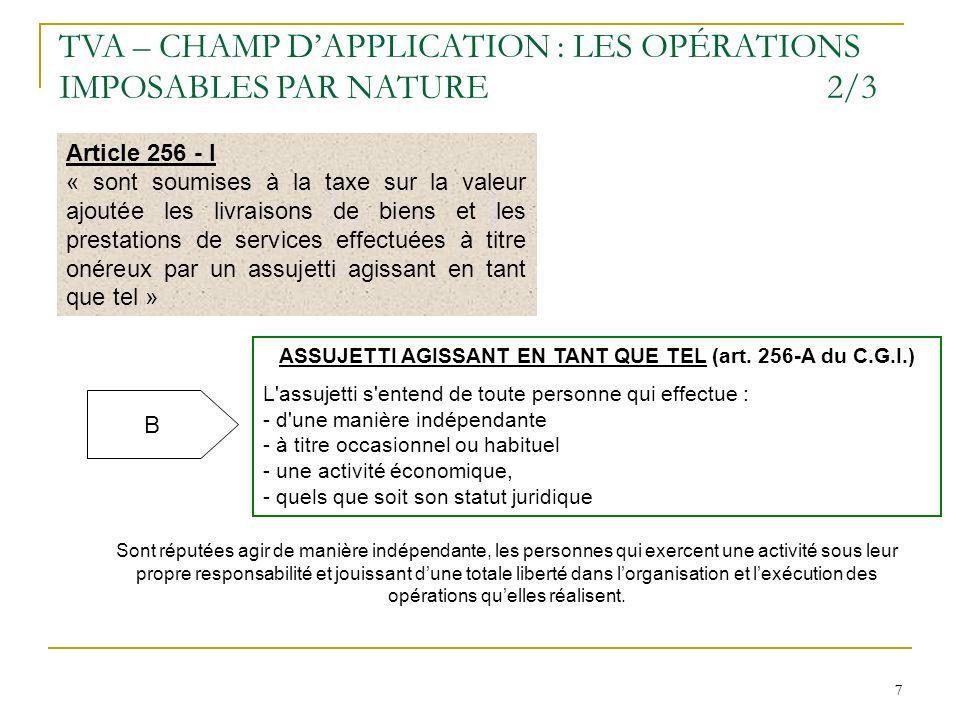7 7 Article 256 - I « sont soumises à la taxe sur la valeur ajoutée les livraisons de biens et les prestations de services effectuées à titre onéreux