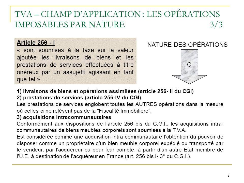 8 8 TVA – CHAMP DAPPLICATION : LES OPÉRATIONS IMPOSABLES PAR NATURE3/3 1) livraisons de biens et opérations assimilées (article 256- II du CGI) 2) pre