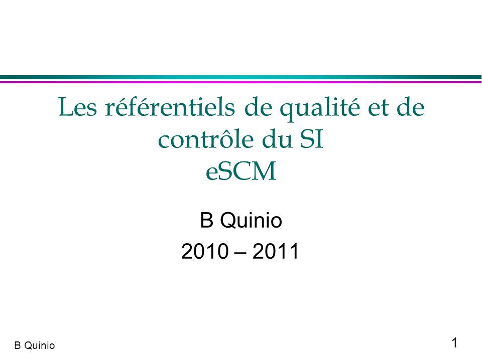 1 B Quinio Les référentiels de qualité et de contrôle du SI eSCM B Quinio 2010 – 2011
