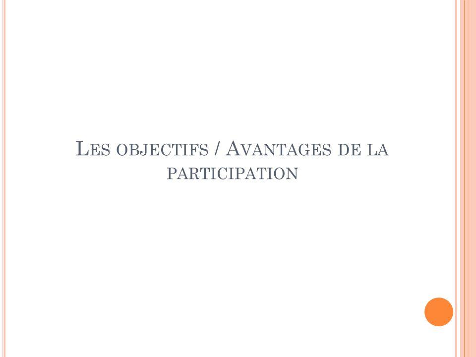 L ES OBJECTIFS / A VANTAGES DE LA PARTICIPATION