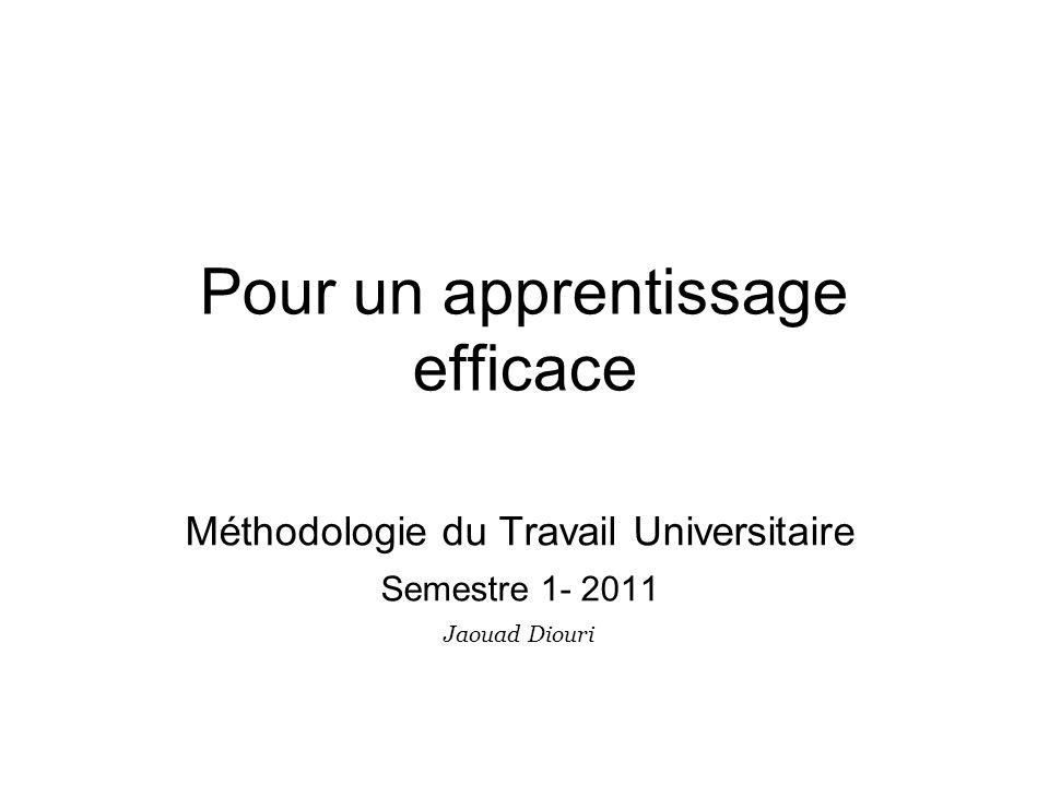 Pour un apprentissage efficace Méthodologie du Travail Universitaire Semestre 1- 2011 Jaouad Diouri