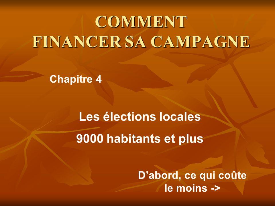 COMMENT FINANCER SA CAMPAGNE Les élections locales 9000 habitants et plus Chapitre 4 Dabord, ce qui coûte le moins ->