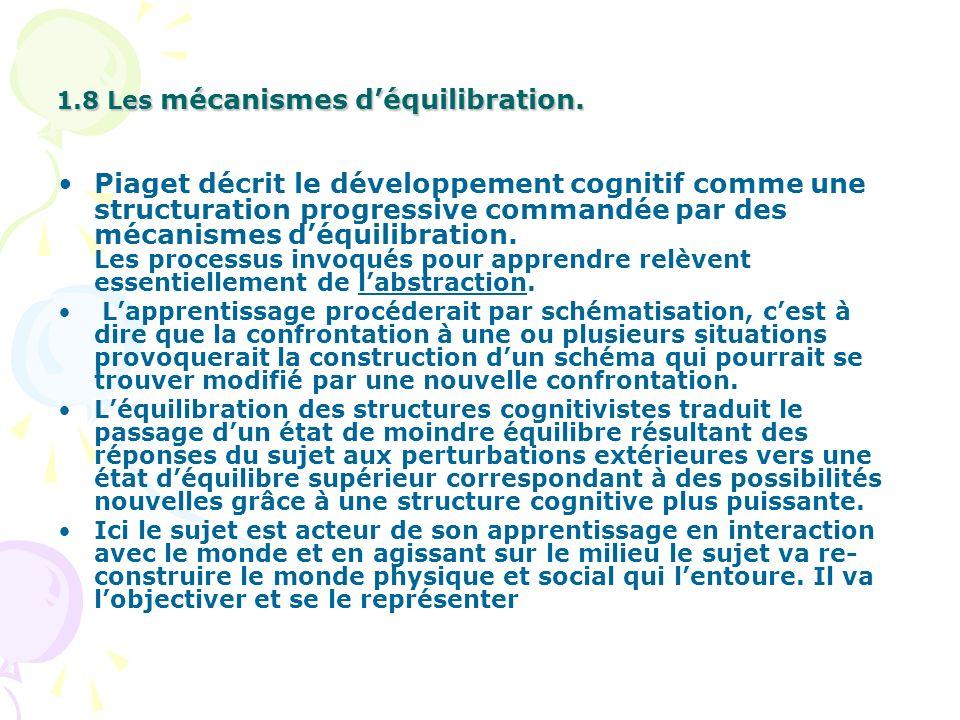 1.8 Les mécanismes déquilibration. Piaget décrit le développement cognitif comme une structuration progressive commandée par des mécanismes déquilibra