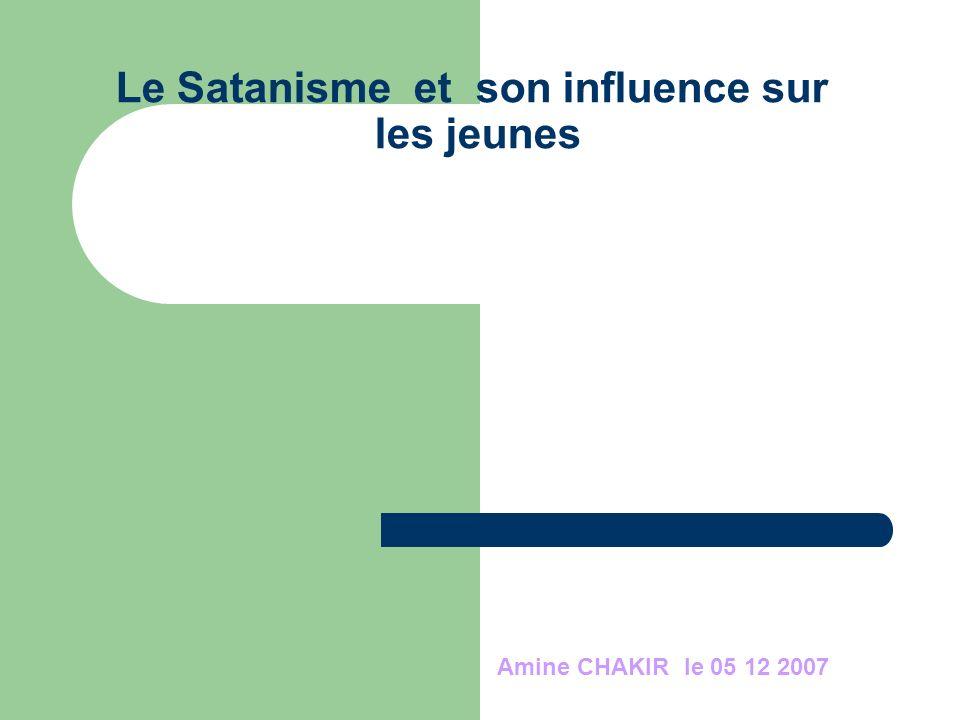 Le Satanisme et son influence sur les jeunes Amine CHAKIR le 05 12 2007