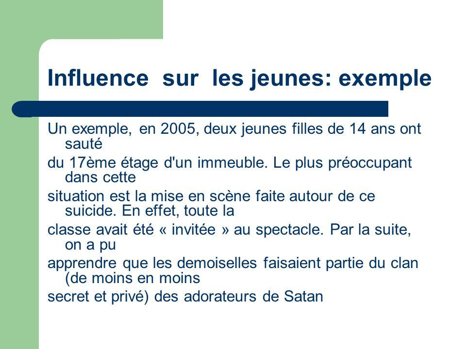 Influence sur les jeunes: exemple Un exemple, en 2005, deux jeunes filles de 14 ans ont sauté du 17ème étage d'un immeuble. Le plus préoccupant dans c