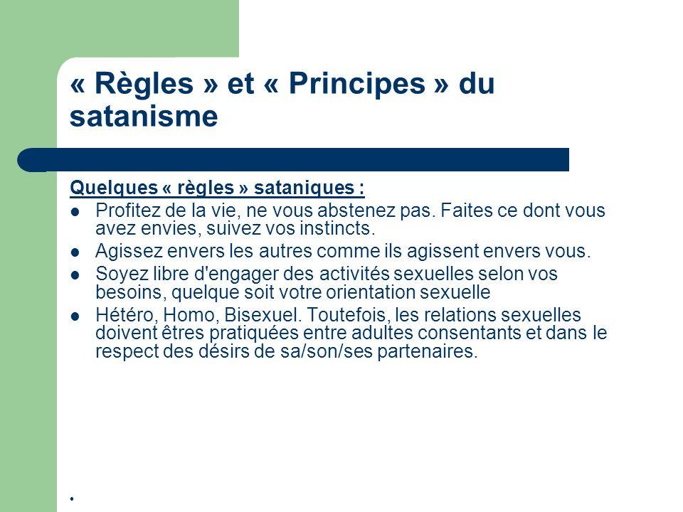 « Règles » et « Principes » du satanisme Quelques « règles » sataniques : Profitez de la vie, ne vous abstenez pas. Faites ce dont vous avez envies, s
