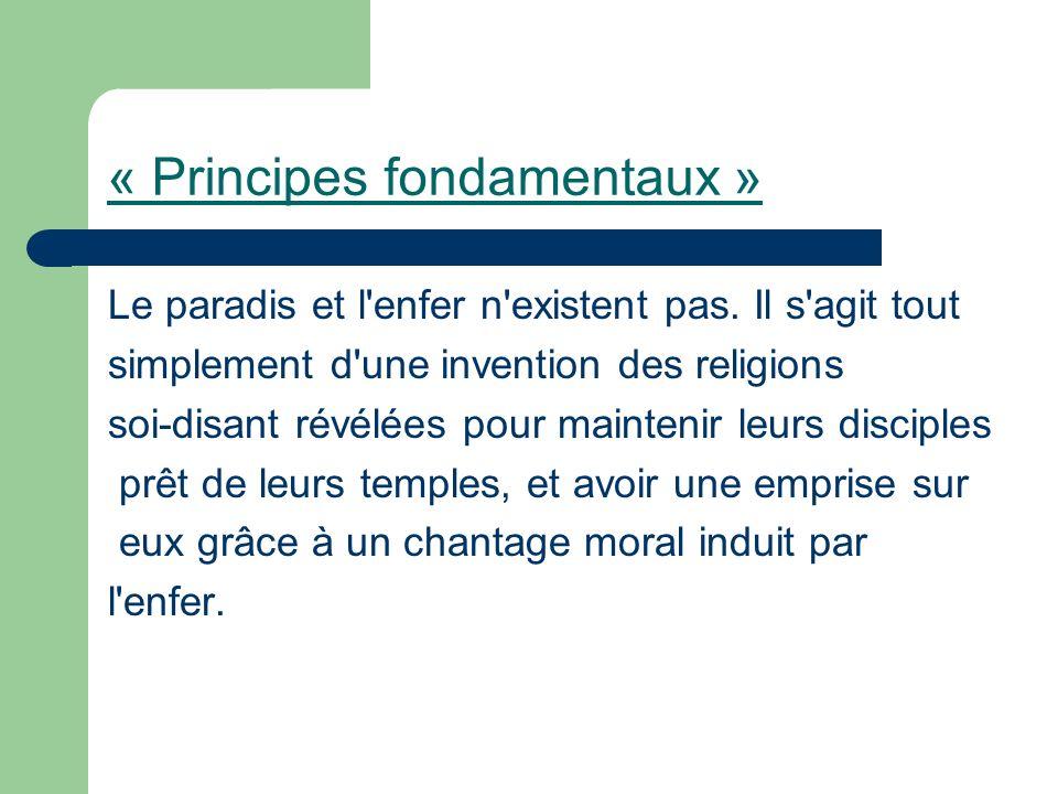« Principes fondamentaux » Le paradis et l'enfer n'existent pas. Il s'agit tout simplement d'une invention des religions soi-disant révélées pour main