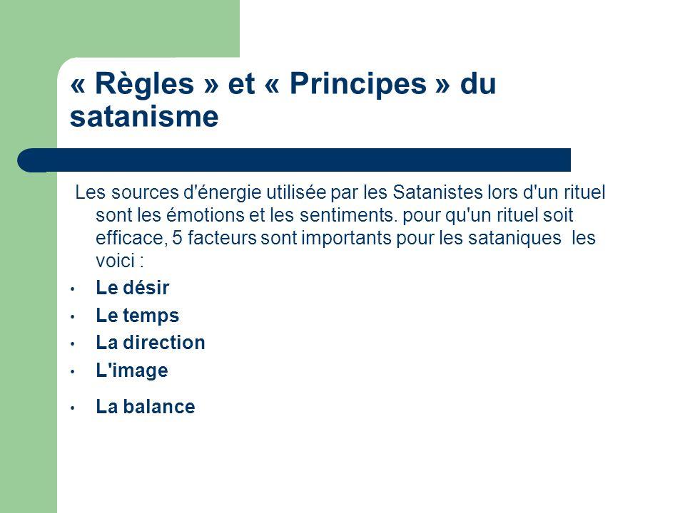 « Règles » et « Principes » du satanisme Les sources d'énergie utilisée par les Satanistes lors d'un rituel sont les émotions et les sentiments. pour