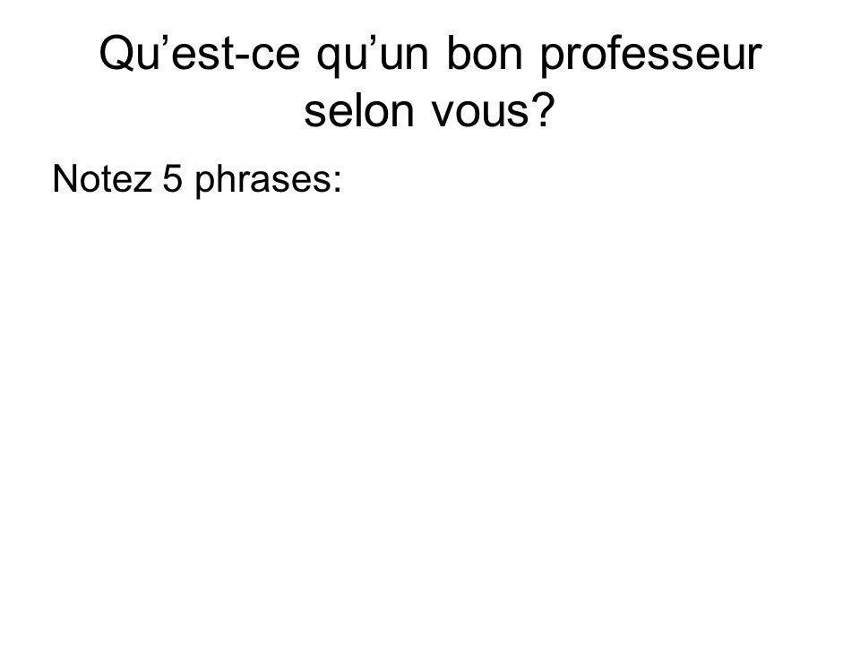 Quest-ce quun bon professeur selon vous? Notez 5 phrases: