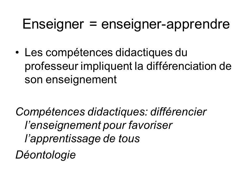 Enseigner = enseigner-apprendre Les compétences didactiques du professeur impliquent la différenciation de son enseignement Compétences didactiques: d