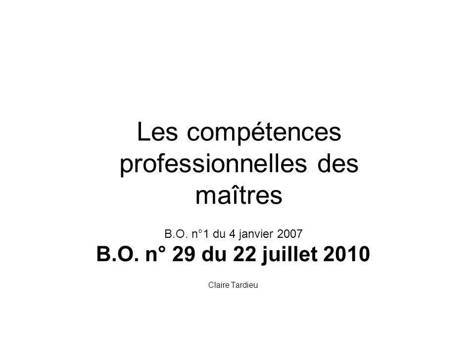 Les compétences professionnelles des maîtres B.O. n°1 du 4 janvier 2007 B.O. n° 29 du 22 juillet 2010 Claire Tardieu