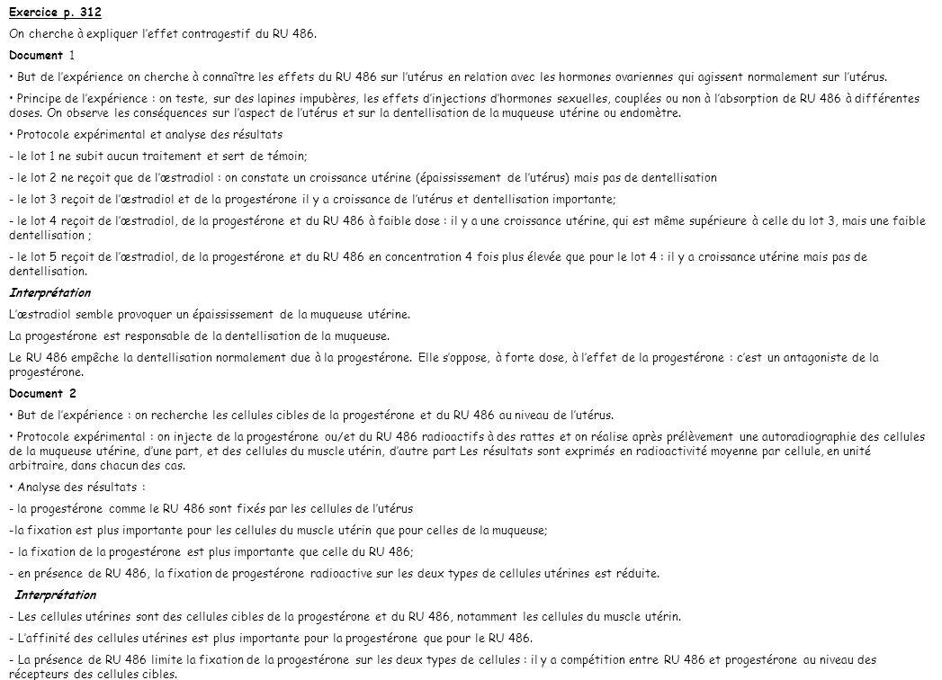 Exercice p. 312 On cherche à expliquer leffet contragestif du RU 486. Document 1 But de lexpérience on cherche à connaître les effets du RU 486 sur lu