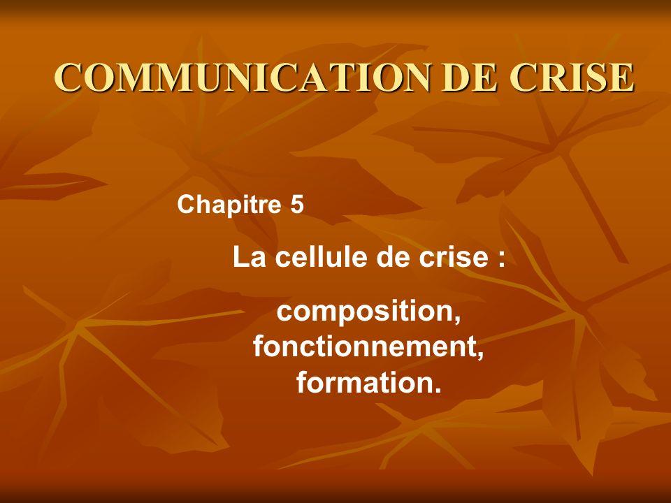 COMMUNICATION DE CRISE La cellule de crise : composition, fonctionnement, formation. Chapitre 5