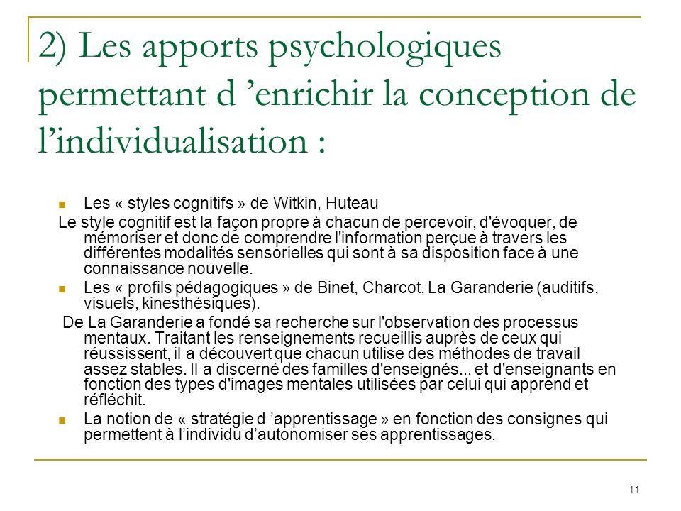11 2) Les apports psychologiques permettant d enrichir la conception de lindividualisation : Les « styles cognitifs » de Witkin, Huteau Le style cogni