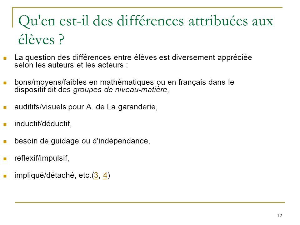 12 Qu'en est-il des différences attribuées aux élèves ? La question des différences entre élèves est diversement appréciée selon les auteurs et les ac