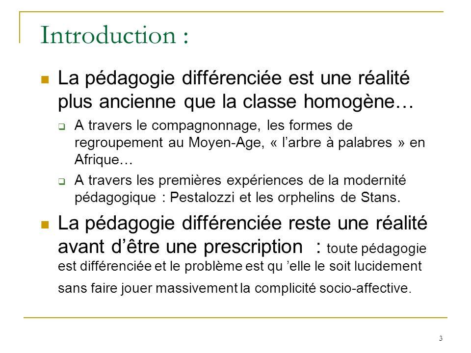 3 Introduction : La pédagogie différenciée est une réalité plus ancienne que la classe homogène… A travers le compagnonnage, les formes de regroupemen