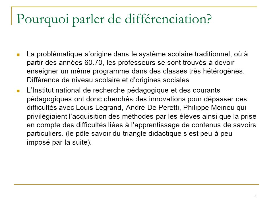 4 Pourquoi parler de différenciation? La problématique sorigine dans le système scolaire traditionnel, où à partir des années 60.70, les professeurs s