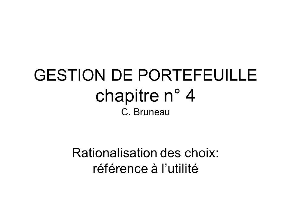 GESTION DE PORTEFEUILLE chapitre n° 4 C. Bruneau Rationalisation des choix: référence à lutilité