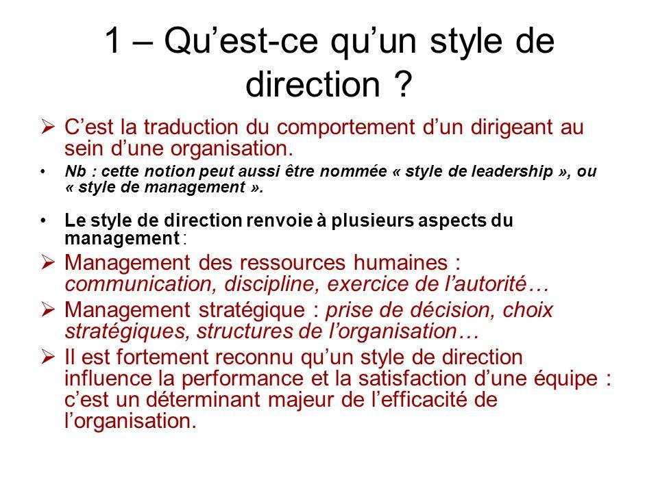 1 – Quest-ce quun style de direction ? Cest la traduction du comportement dun dirigeant au sein dune organisation. Nb : cette notion peut aussi être n
