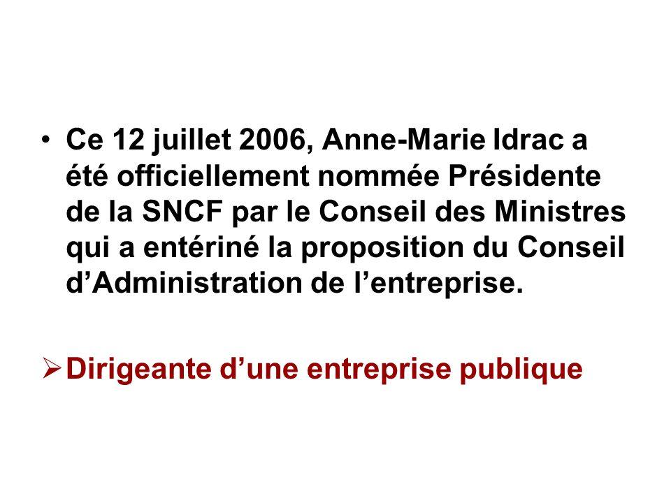 Ce 12 juillet 2006, Anne-Marie Idrac a été officiellement nommée Présidente de la SNCF par le Conseil des Ministres qui a entériné la proposition du C