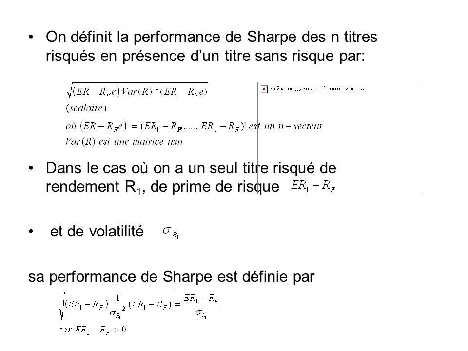 On définit la performance de Sharpe des n titres risqués en présence dun titre sans risque par: Dans le cas où on a un seul titre risqué de rendement