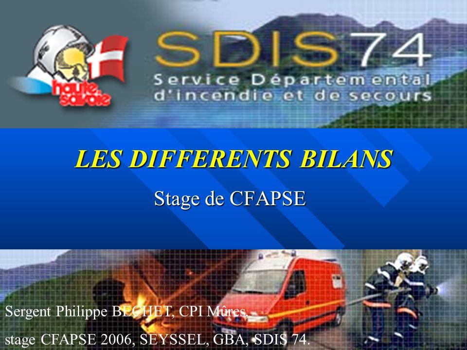 LES DIFFERENTS BILANS Stage de CFAPSE Sergent Philippe BECHET, CPI Mûres, stage CFAPSE 2006, SEYSSEL, GBA, SDIS 74.