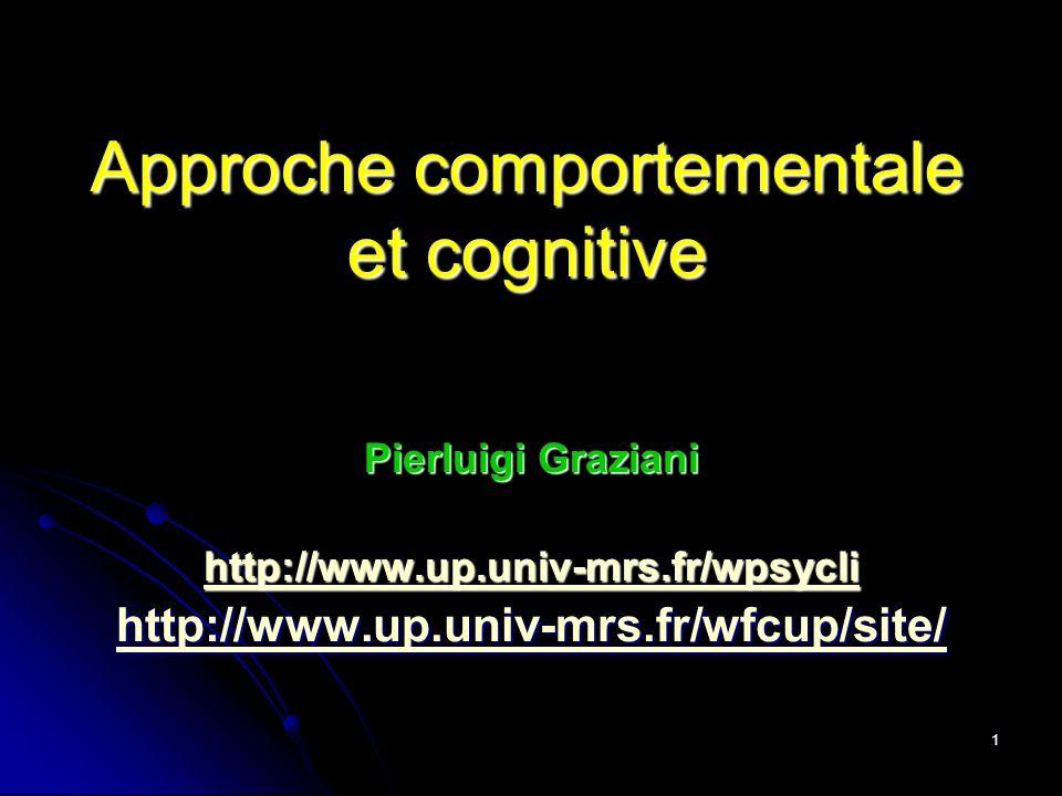 1 Approche comportementale et cognitive Pierluigi Graziani http://www.up.univ-mrs.fr/wpsycli http://www.up.univ-mrs.fr/wfcup/site/