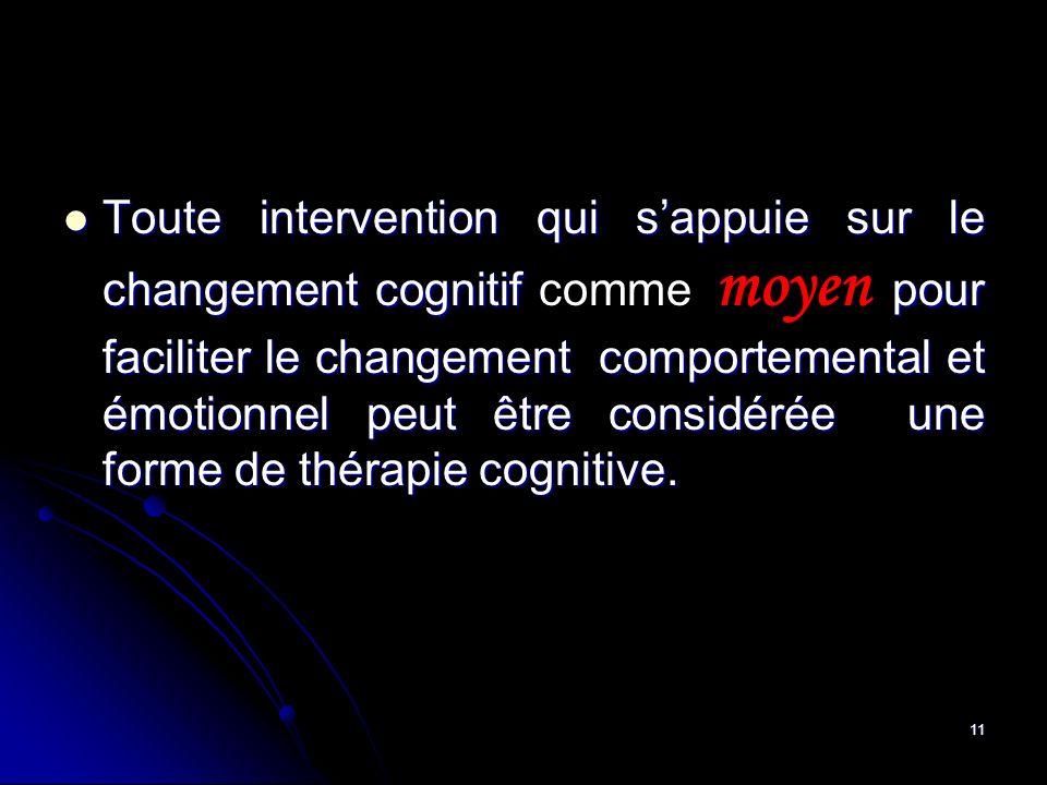 11 Toute intervention qui sappuie sur le changement cognitif pour faciliter le changement comportemental et émotionnel peut être considérée une forme