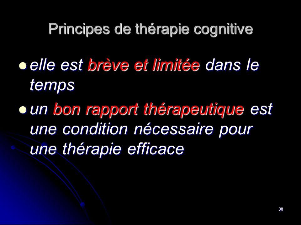 38 Principes de thérapie cognitive elle est brève et limitée dans le temps elle est brève et limitée dans le temps un bon rapport thérapeutique est un