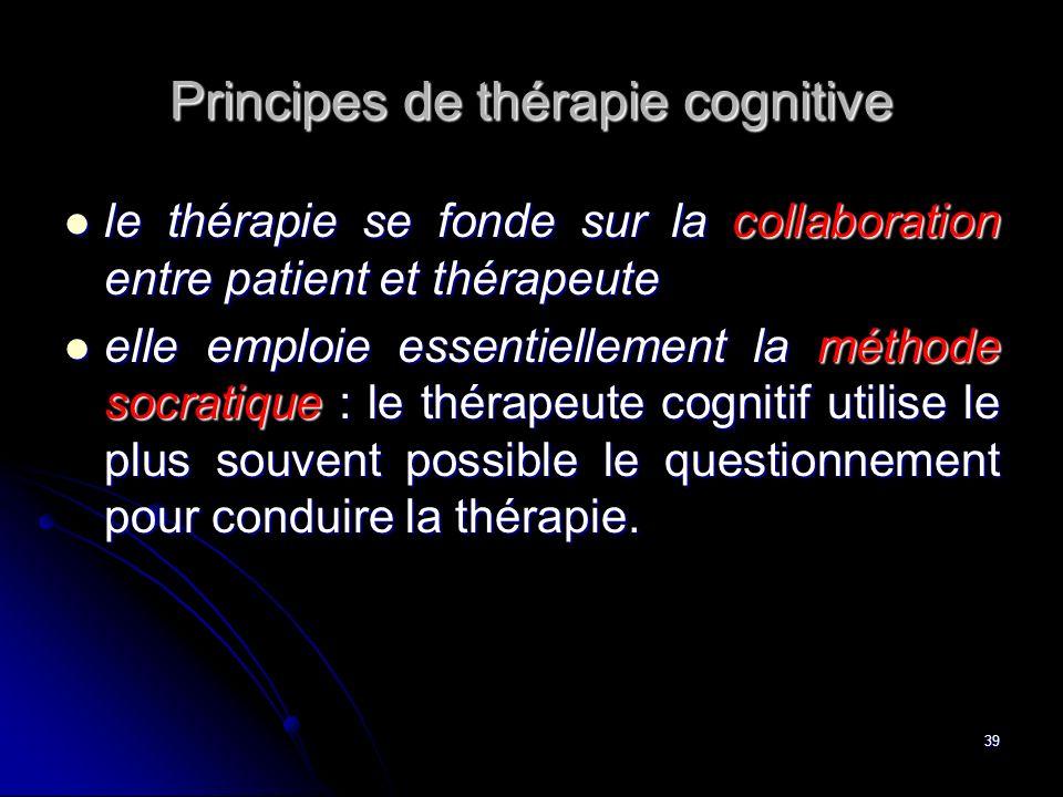 39 Principes de thérapie cognitive le thérapie se fonde sur la collaboration entre patient et thérapeute le thérapie se fonde sur la collaboration ent
