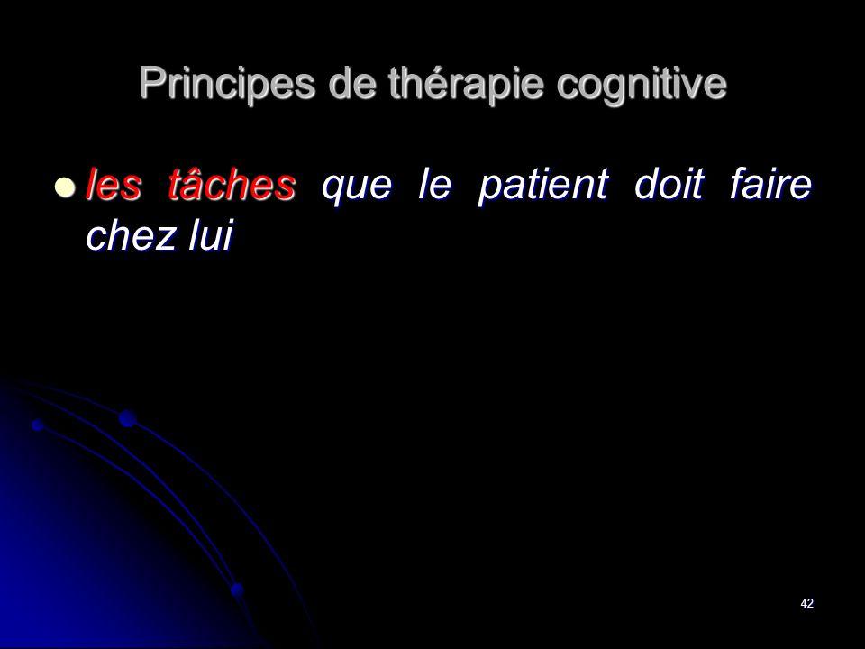 42 Principes de thérapie cognitive les tâches que le patient doit faire chez lui les tâches que le patient doit faire chez lui