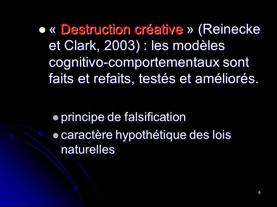 6 « Destruction « Destruction créative » créative » (Reinecke et Clark, 2003) : les modèles cognitivo-comportementaux sont faits et refaits, testés et