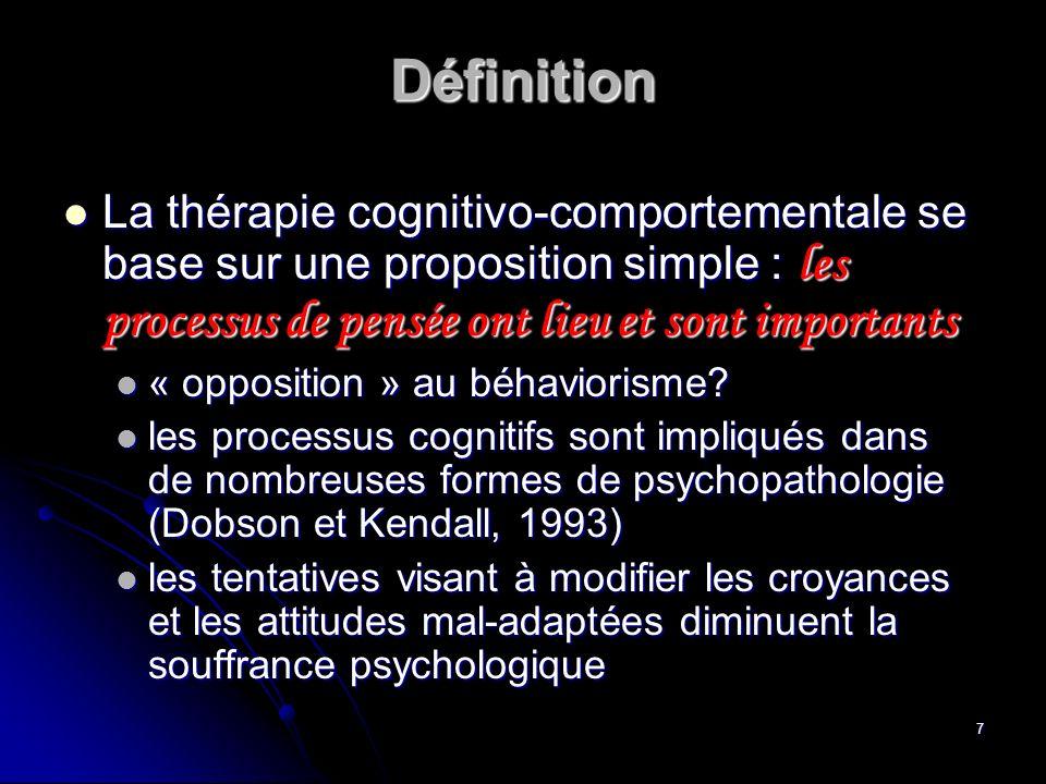 7 Définition La thérapie cognitivo-comportementale se base sur une proposition simple : les processus de pensée ont lieu et sont importants La thérapi