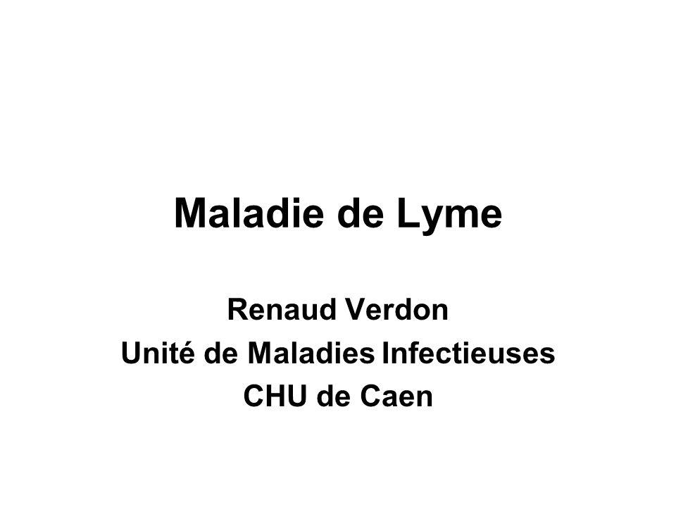 Maladie de Lyme Renaud Verdon Unité de Maladies Infectieuses CHU de Caen