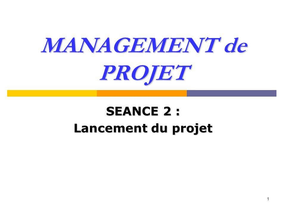 1 MANAGEMENT de PROJET SEANCE 2 : Lancement du projet