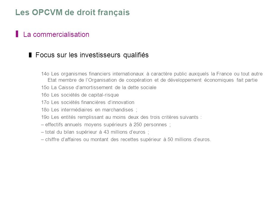 Les OPCVM de droit français La commercialisation Focus sur les investisseurs qualifiés 14o Les organismes financiers internationaux à caractère public