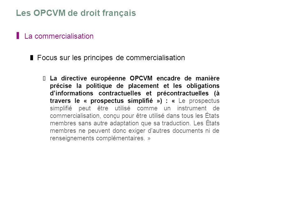 Les OPCVM de droit français La commercialisation Focus sur les principes de commercialisation La directive européenne OPCVM encadre de manière précise