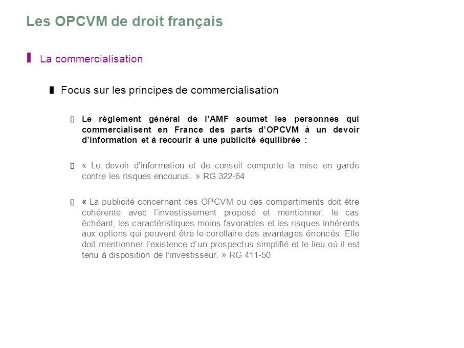 Les OPCVM de droit français La commercialisation Focus sur les principes de commercialisation Le règlement général de lAMF soumet les personnes qui co