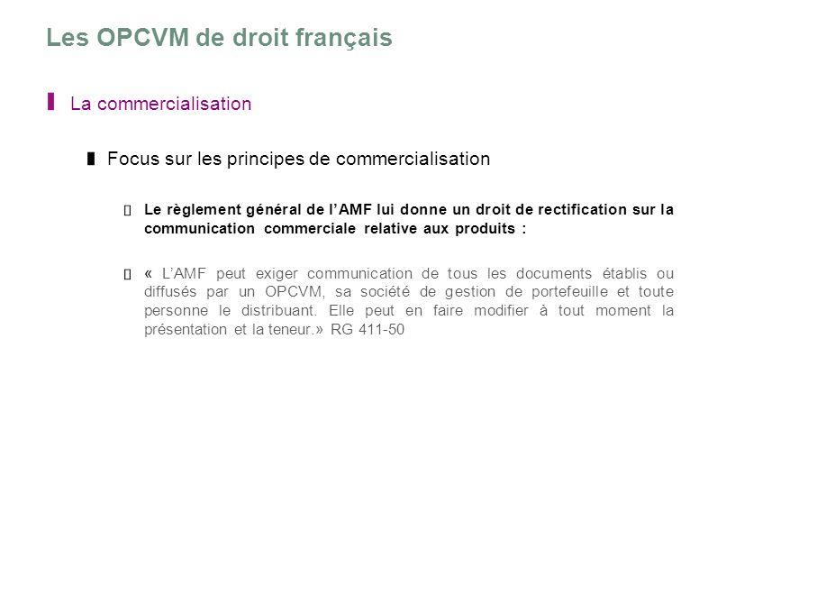 Les OPCVM de droit français La commercialisation Focus sur les principes de commercialisation Le règlement général de lAMF lui donne un droit de recti