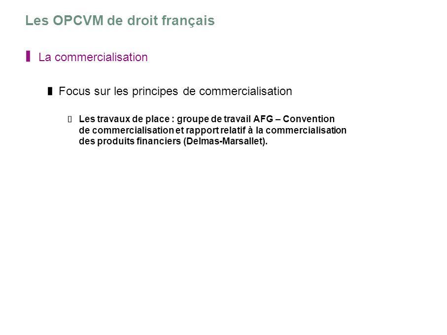 Les OPCVM de droit français La commercialisation Focus sur les principes de commercialisation Les travaux de place : groupe de travail AFG – Conventio